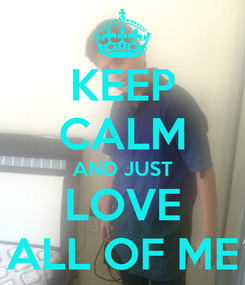 Poster: KEEP CALM AND JUST LOVE ALL OF ME