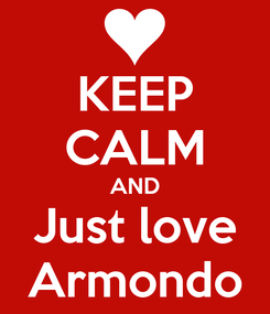 Poster: KEEP CALM AND Just love Armondo