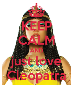 Poster: KEEP CALM AND just love Cleopatra