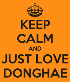 Poster: KEEP CALM AND JUST LOVE DONGHAE