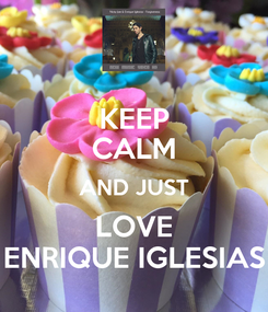 Poster: KEEP CALM AND JUST LOVE ENRIQUE IGLESIAS