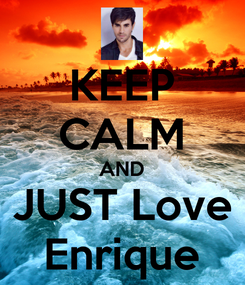 Poster: KEEP CALM AND JUST Love Enrique