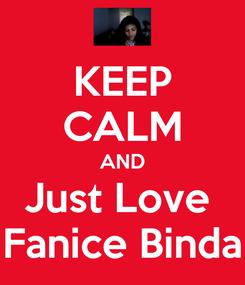 Poster: KEEP CALM AND Just Love  Fanice Binda