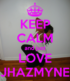 Poster: KEEP CALM and just LOVE JHAZMYNE