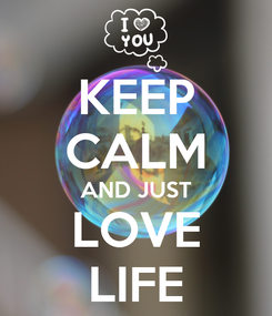 Poster: KEEP CALM AND JUST LOVE LIFE