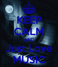 Poster: KEEP CALM AND Just Love MUSIC