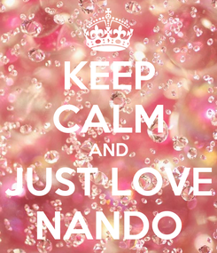 Poster: KEEP CALM AND JUST LOVE NANDO