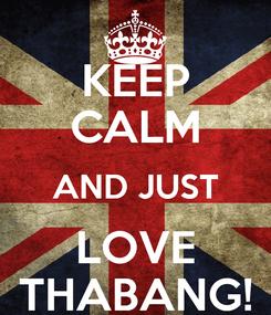 Poster: KEEP CALM AND JUST LOVE THABANG!