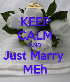 Poster: KEEP CALM AND Just Marry  MEh