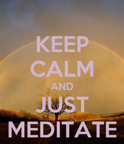 Poster: KEEP CALM AND JUST MEDITATE