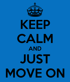 Poster: KEEP CALM AND JUST MOVE ON