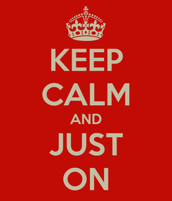 Poster: KEEP CALM AND JUST ON