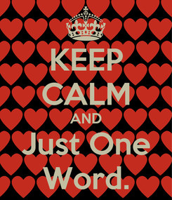 Poster: KEEP CALM AND Just One Word.