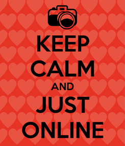 Poster: KEEP CALM AND JUST ONLINE