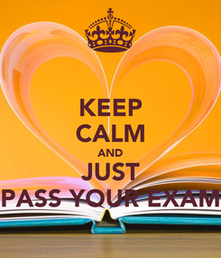 Poster: KEEP CALM AND JUST PASS YOUR EXAM