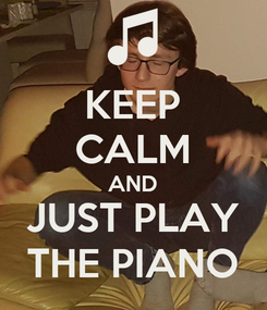 Poster: KEEP CALM AND JUST PLAY THE PIANO