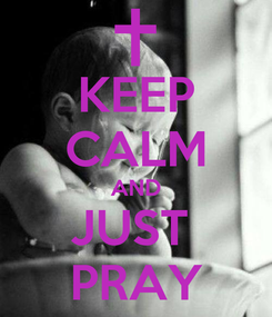 Poster: KEEP CALM AND JUST  PRAY