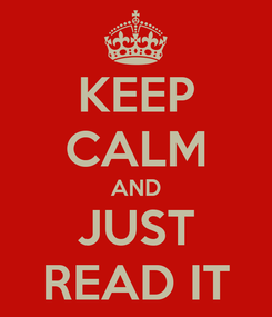 Poster: KEEP CALM AND JUST READ IT