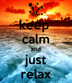Poster: keep  calm and just relax