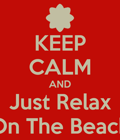Poster: KEEP CALM AND Just Relax On The Beach
