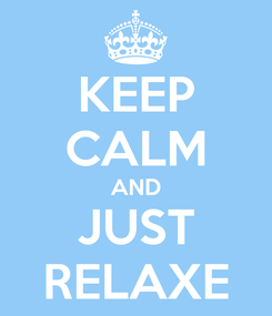 Poster: KEEP CALM AND JUST RELAXE