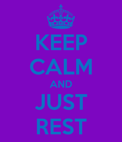 Poster: KEEP CALM AND JUST REST