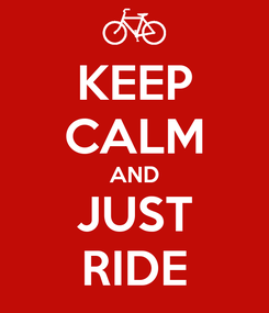 Poster: KEEP CALM AND JUST RIDE