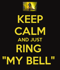 """Poster: KEEP CALM AND JUST RING  """"MY BELL"""""""