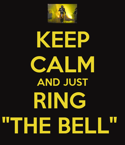 """Poster: KEEP CALM AND JUST RING  """"THE BELL"""""""