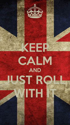 Poster: KEEP CALM AND JUST ROLL WITH IT