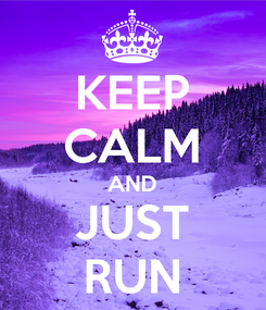 Poster: KEEP CALM AND JUST RUN