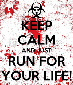 Poster: KEEP CALM AND JUST RUN FOR YOUR LIFE!