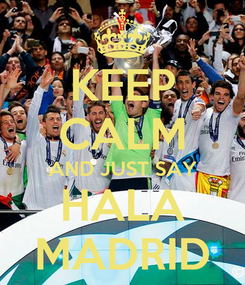 Poster: KEEP CALM AND JUST SAY HALA MADRID