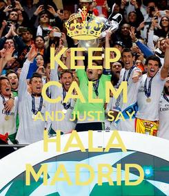 Poster: KEEP CALM AND JUST SAY HALA MADRID