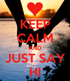 Poster: KEEP CALM AND JUST SAY HI