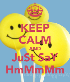 Poster: KEEP CALM AND JuSt SaY HmMmMm