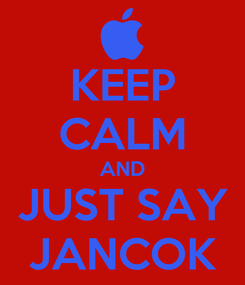 Poster: KEEP CALM AND JUST SAY JANCOK