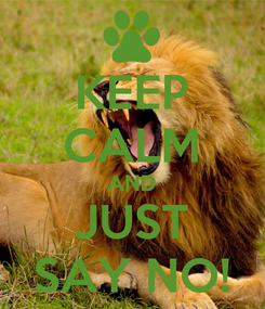 Poster: KEEP CALM AND JUST SAY NO!