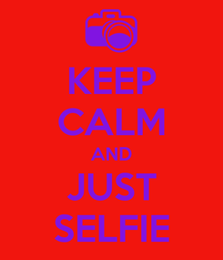 Poster: KEEP CALM AND JUST SELFIE