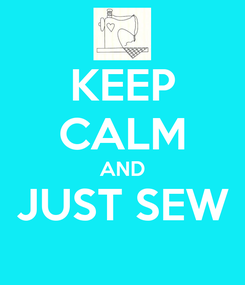 Poster: KEEP CALM AND JUST SEW