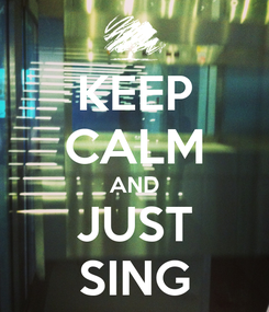 Poster: KEEP CALM AND JUST SING