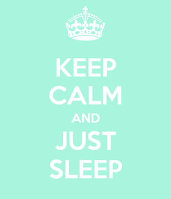 Poster: KEEP CALM AND JUST SLEEP