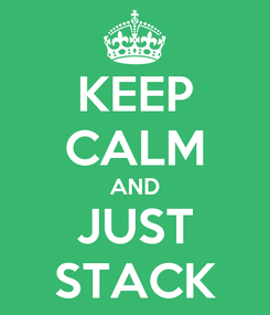 Poster: KEEP CALM AND JUST STACK