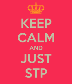 Poster: KEEP CALM AND JUST STP