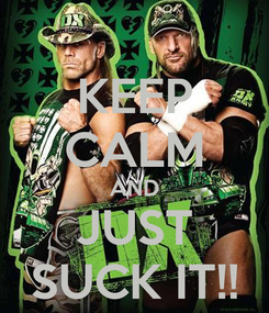 Poster: KEEP CALM AND JUST SUCK IT!!