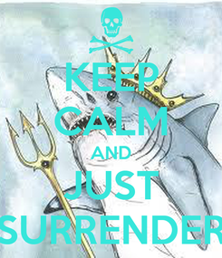 Poster: KEEP CALM AND JUST SURRENDER