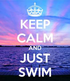 Poster: KEEP CALM AND JUST SWIM