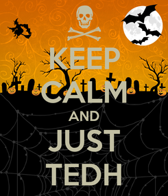 Poster: KEEP CALM AND JUST TEDH