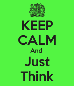 Poster: KEEP CALM And  Just Think