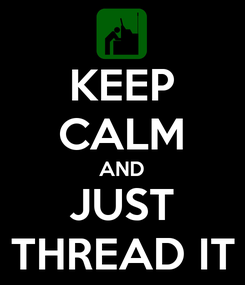 Poster: KEEP CALM AND JUST THREAD IT
